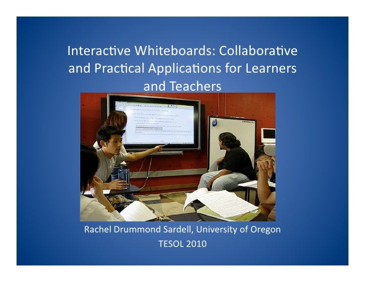 Interactive Whiteboards: Collaborativeand Practical Applications for Learners and Teachers
