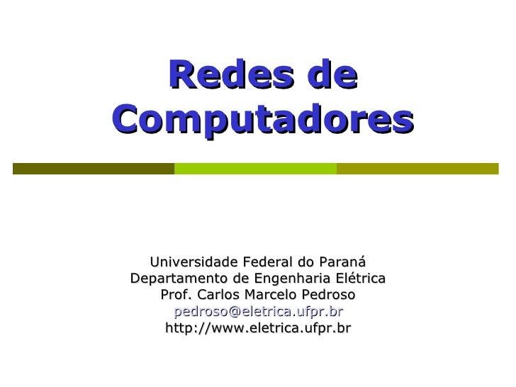 Redes de Computadores     Universidade Federal do Paraná Departamento de Engenharia Elétrica    Prof. Carlos Marcelo Pedro...