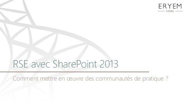 RSE avec SharePoint 2013Comment mettre en œuvre des communautés de pratique ?