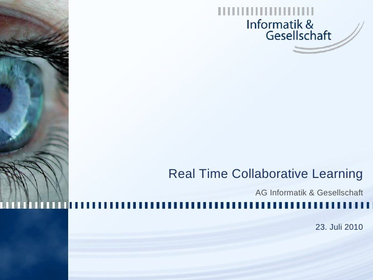 1         Real Time Collaborative Learning                   AG Informatik & Gesellschaft                                 ...