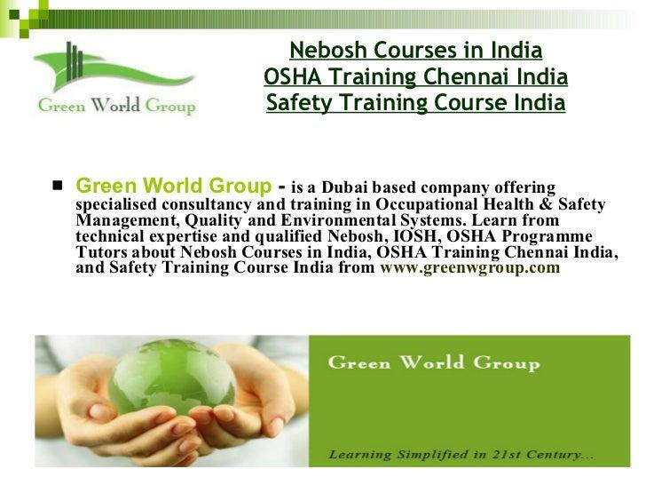Nebosh Courses in India OSHA Training Chennai India Safety Training Course India <ul><li>Green World Group  -  is a Dubai ...