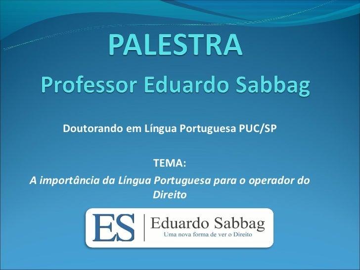 Doutorando em Língua Portuguesa PUC/SP                        TEMA:A importância da Língua Portuguesa para o operador do  ...