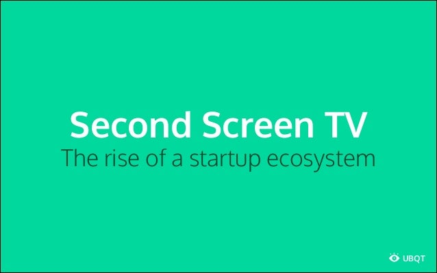 Second Screen TV The rise of a startup ecosystem UBQT