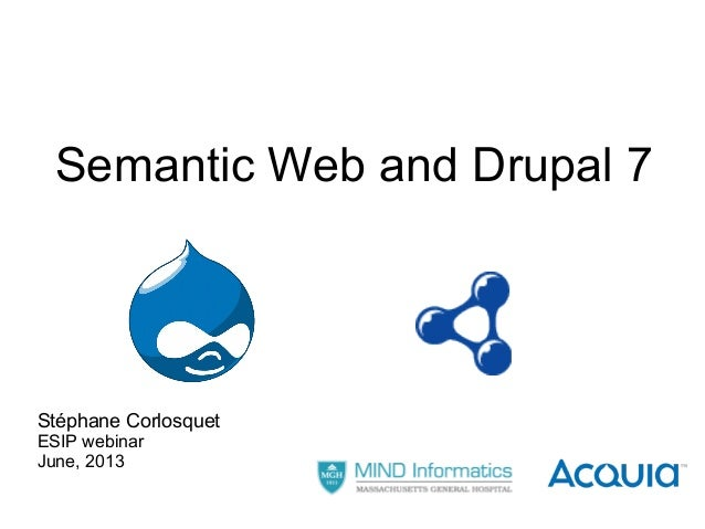 Semantic Web and Drupal 7 Stéphane Corlosquet ESIP webinar June, 2013