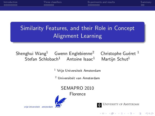 Introduction Three classifiers Experiments and results Summary Similarity Features, and their Role in Concept Alignment Lea...