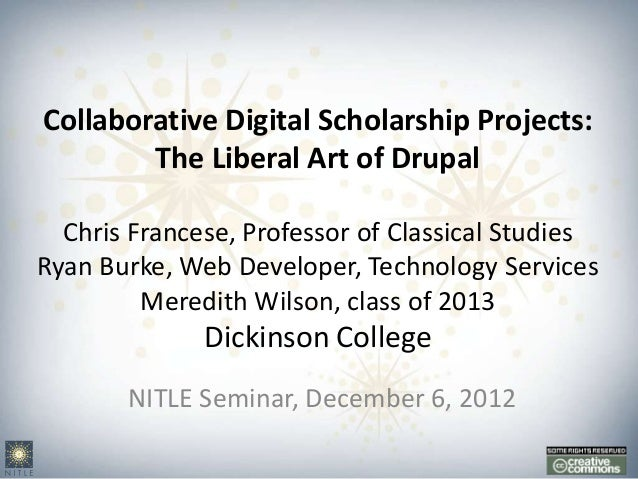 Collaborative Digital Scholarship Projects:        The Liberal Art of Drupal  Chris Francese, Professor of Classical Studi...