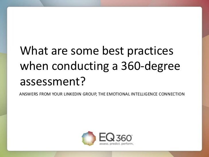 What are some best practiceswhen conducting a 360-degreeassessment?ANSWERS FROM YOUR LINKEDIN GROUP, THE EMOTIONAL INTELLI...