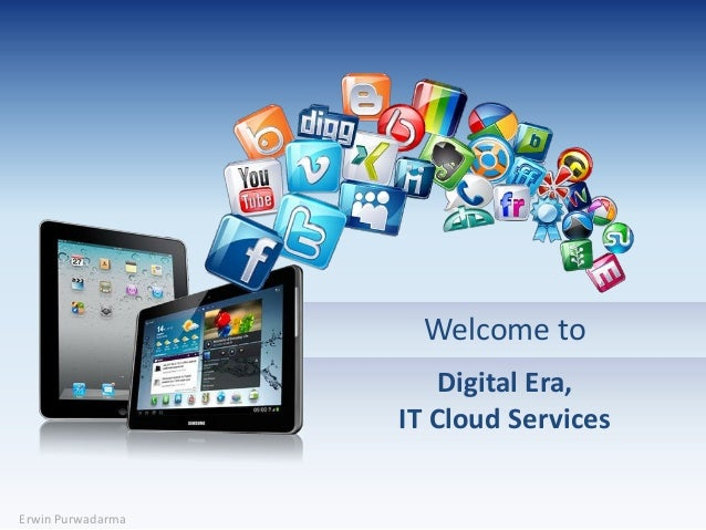 Welcome to Digital Era, IT Cloud Services  Erwin Purwadarma