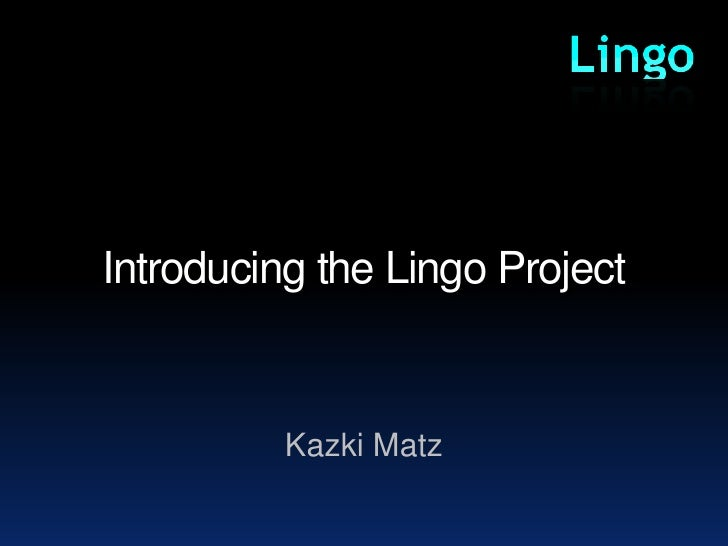 Introducing the Lingo Project<br />KazkiMatz<br />