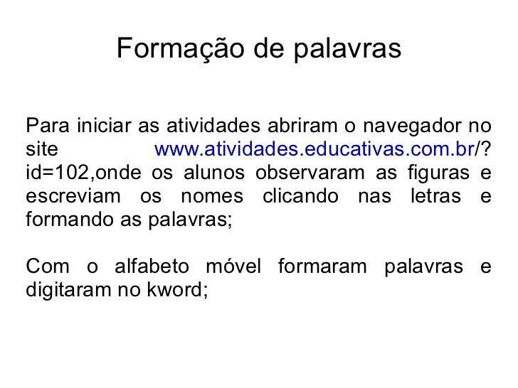 Formação de palavras Para iniciar as atividades abriram o navegador no site  www.atividades.educativas.com.br /?id=102,ond...