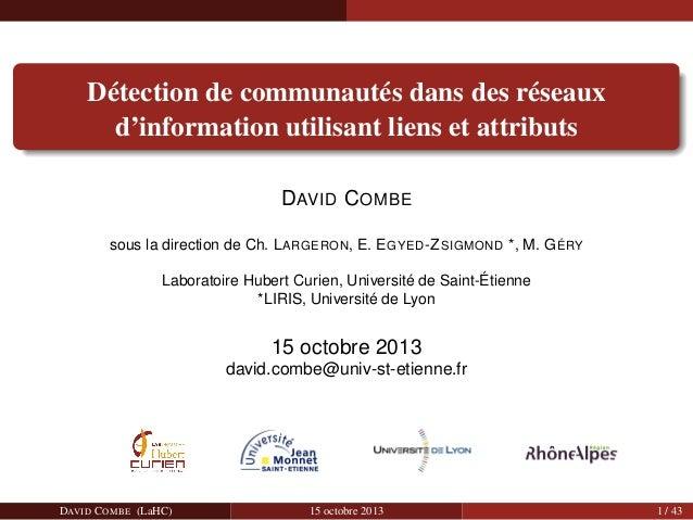 Détection de communautés dans des réseaux d'information utilisant liens et attributs DAVID C OMBE sous la direction de Ch....