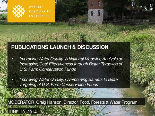 PUBLICATIONS LAUNCH & DISCUSSION • Improving Water Quality: A National Modeling Analysis on Increasing Cost Effectiveness ...