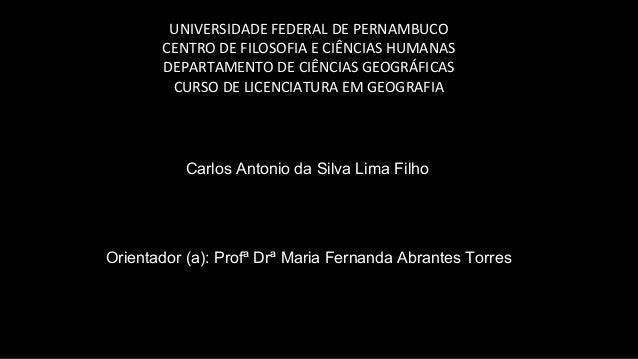 UNIVERSIDADE FEDERAL DE PERNAMBUCO CENTRO DE FILOSOFIA E CIÊNCIAS HUMANAS DEPARTAMENTO DE CIÊNCIAS GEOGRÁFICAS CURSO DE LI...