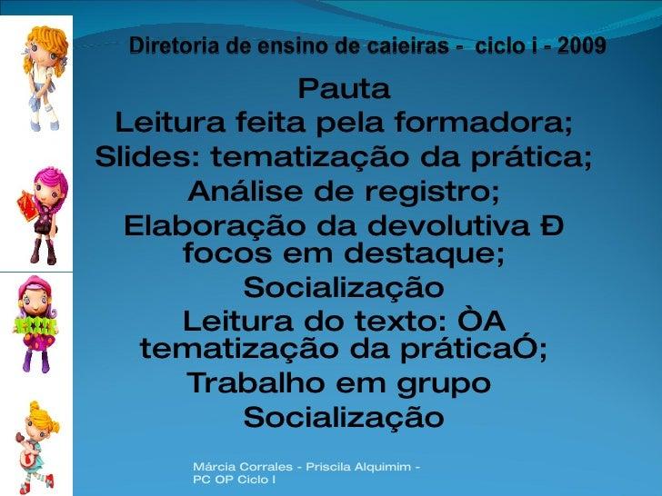 Pauta Leitura feita pela formadora; Slides: tematização da prática; Análise de registro; Elaboração da devolutiva – focos ...