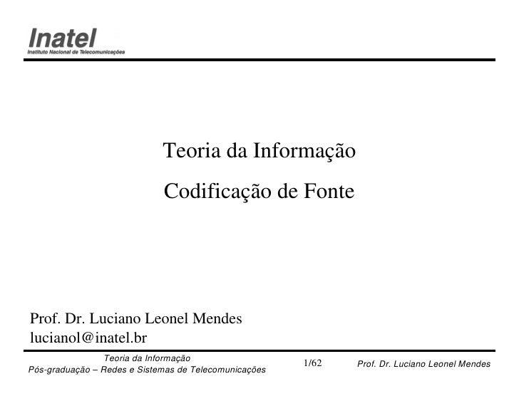 Teoria da Informação                             Codificação de FonteProf. Dr. Luciano Leonel Mendeslucianol@inatel.br    ...