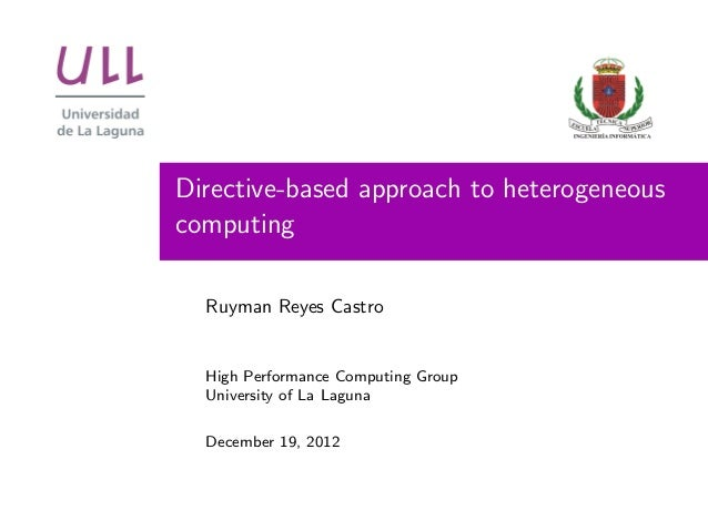 Directive-based approach to heterogeneouscomputing  Ruyman Reyes Castro  High Performance Computing Group  University of L...