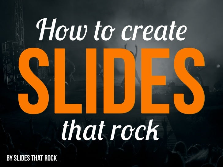 How to create   SLIDES             that rockBY SLIDES THAT ROCK