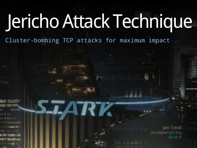 Jericho Attack TechniqueJericho Attack Technique Cluster-bombing TCP attacks for maximum impactCluster-bombing TCP attacks...