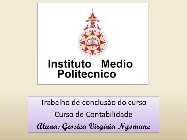 Trabalho de conclusão do curso Curso de Contabilidade Aluna: Gessica Virgínia Ngomane
