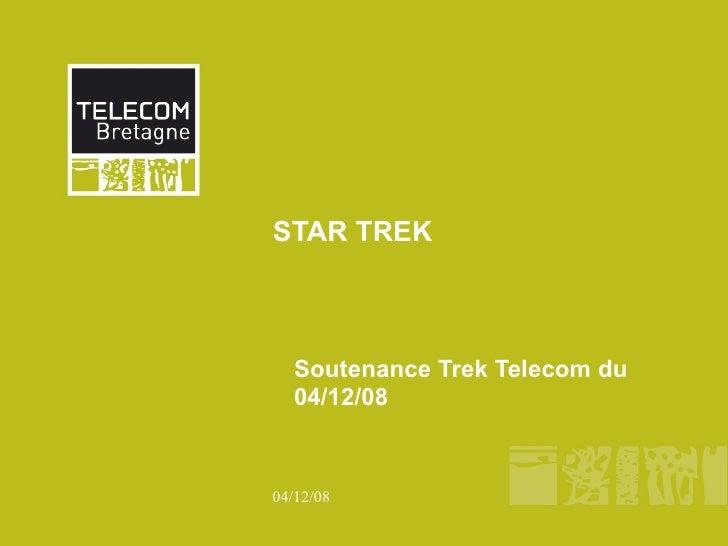 STAR TREK      Soutenance Trek Telecom du   04/12/08    04/12/08