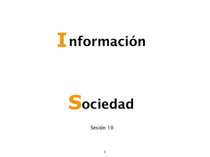I nformación Sociedad    Sesión 10         1