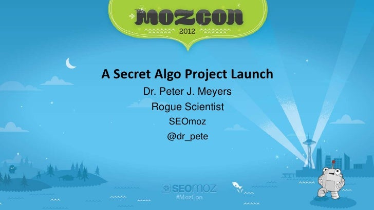 A Secret Algo Project Launch      Dr. Peter J. Meyers        Rogue Scientist           SEOmoz           @dr_pete