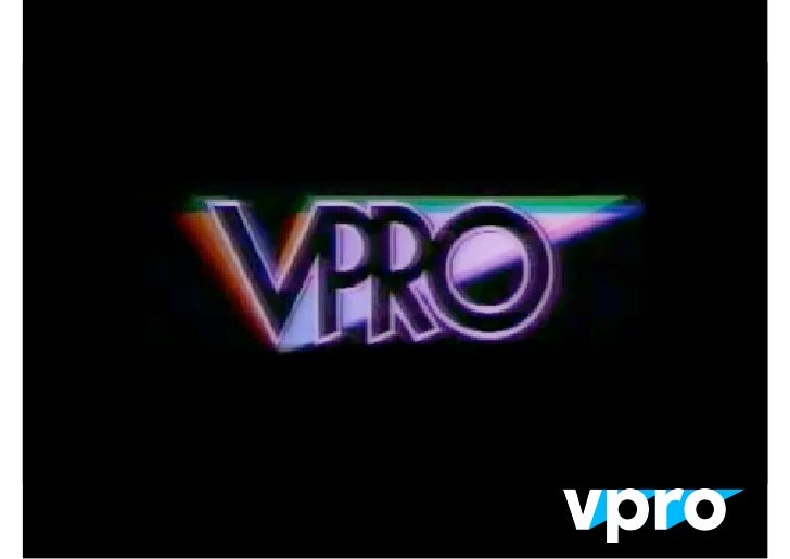 VPRO •   Public broadcaster in the Netherlands •   Radio •   Internet •   Television •   Apps •   Magazine