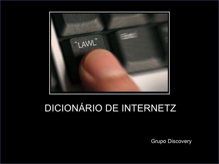 DICIONÁRIO DE INTERNETZ Grupo Discovery