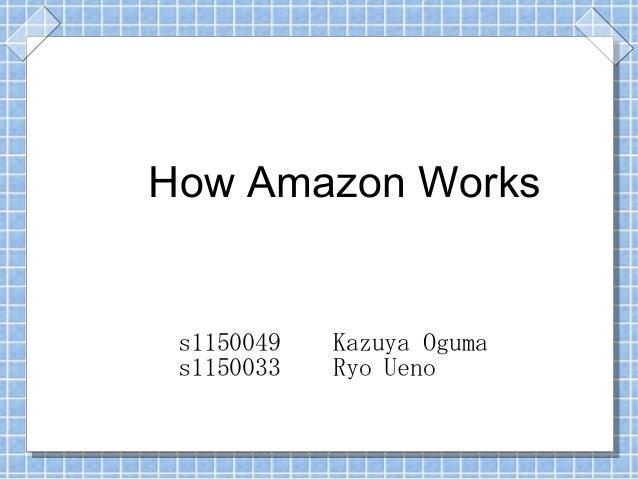 How Amazon Works s1150049 Kazuya Oguma s1150033 Ryo Ueno