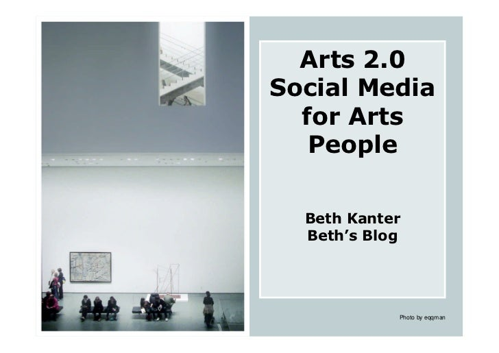 Arts 2.0 Social Media   for Arts    People    Beth Kanter   Beth's Blog                 Photo by eqqman
