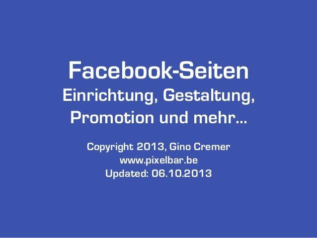 Facebook-Seiten Einrichtung, Gestaltung, Promotion und mehr... Copyright 2013, Gino Cremer www.pixelbar.be Updated: 06.10....