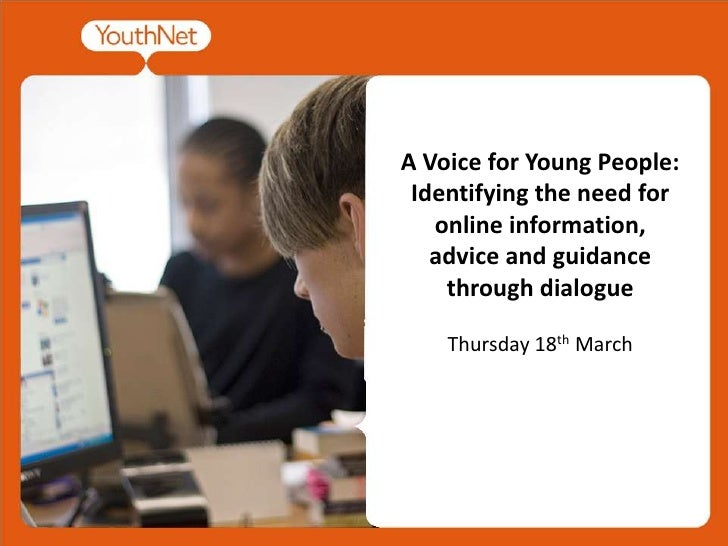 A Voice for Young People: Identifying the need for online information, advice and guidance through dialogue<br />Thursday ...