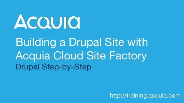 http://training.acquia.com Building a Drupal Site with Acquia Cloud Site Factory Drupal Step-by-Step http://training.acqui...