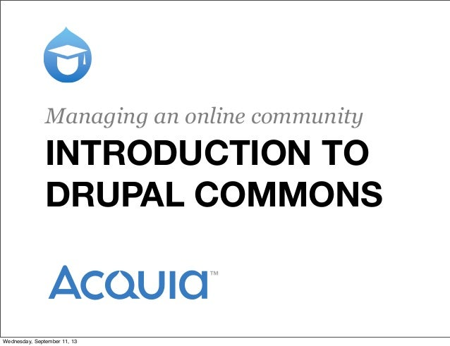 INTRODUCTION TO DRUPAL COMMONS Managing an online community Wednesday, September 11, 13