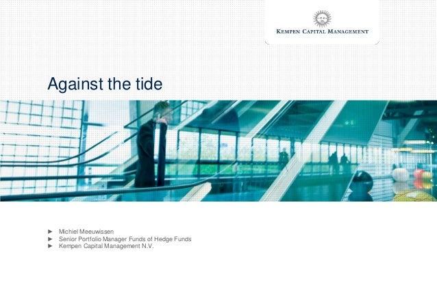 Against the tide► Michiel Meeuwissen► Senior Portfolio Manager Funds of Hedge Funds► Kempen Capital Management N.V.