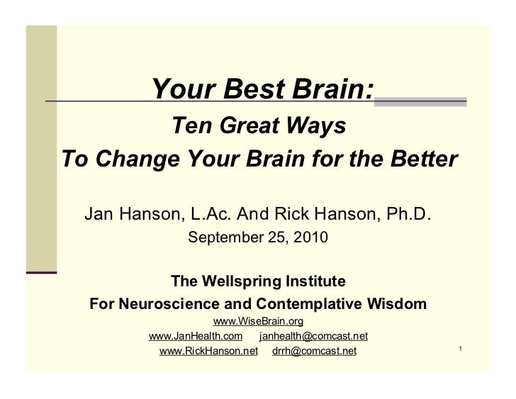 Your Best Brain:        Ten Great WaysTo Change Your Brain for the Better  Jan Hanson, L.Ac. And Rick Hanson, Ph.D.       ...