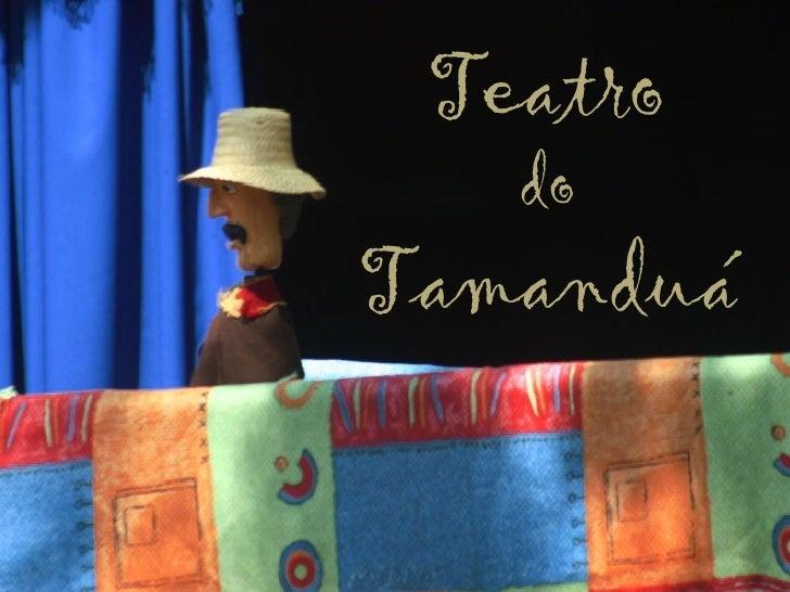 Teatro Tamanduá (de Bonecos e Ambiental)