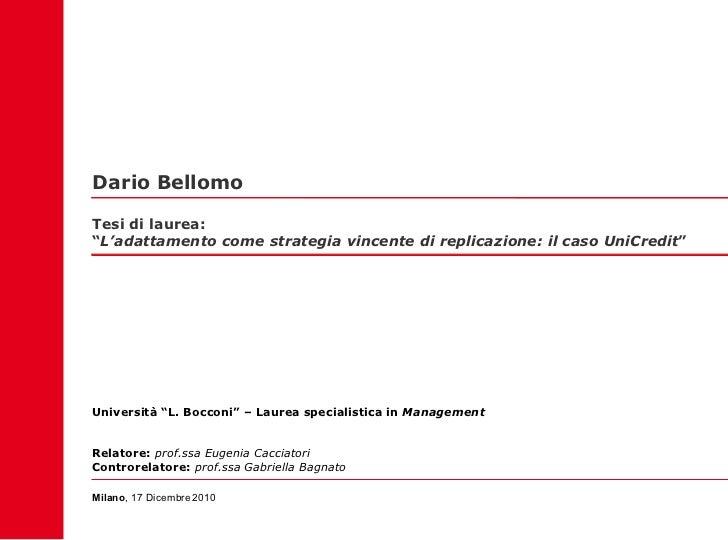 """Dario Bellomo Milano , 17 Dicembre   2010 Università """"L. Bocconi"""" – Laurea specialistica in  Management Relatore:  prof.ss..."""