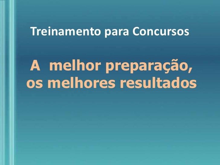 Treinamento para Concursos<br />A  melhor preparação, os melhores resultados<br />