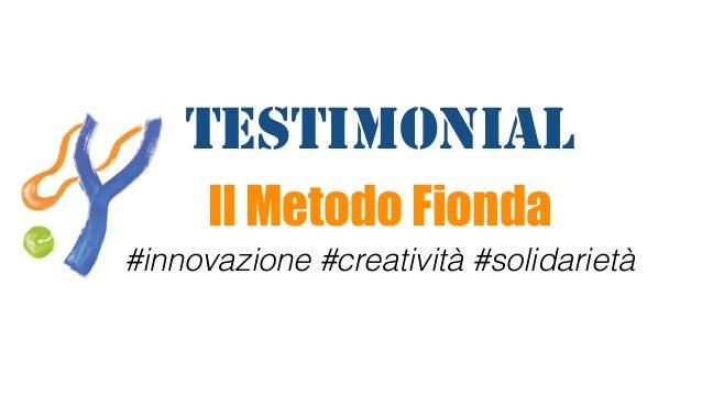 #innovazione #creatività #solidarietà Il Metodo Fionda Testimonial