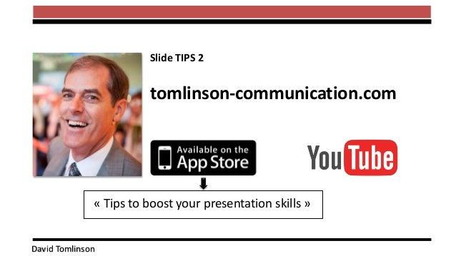 David Tomlinson tomlinson-communication.com « Tips to boost your presentation skills » Slide TIPS 2
