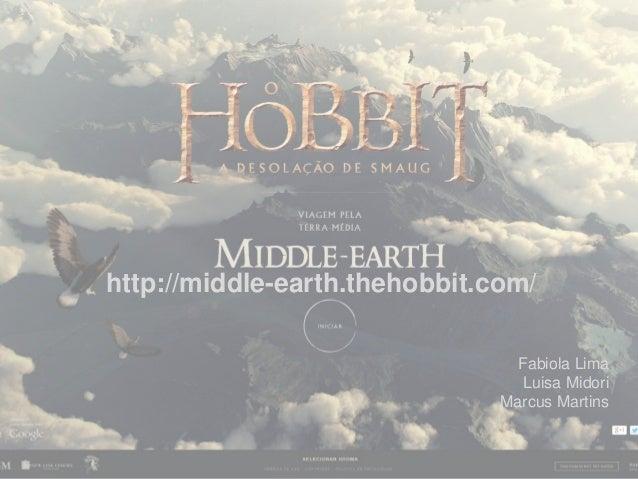 http://middle-earth.thehobbit.com/ Fabiola Lima Luisa Midori Marcus Martins