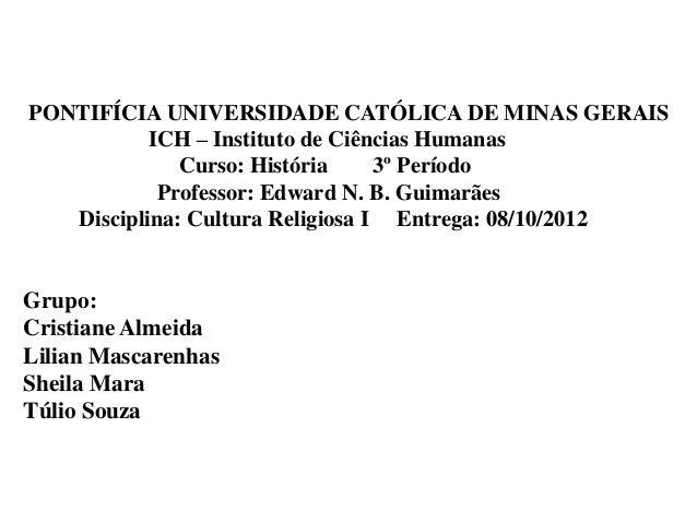 PONTIFÍCIA UNIVERSIDADE CATÓLICA DE MINAS GERAIS           ICH – Instituto de Ciências Humanas              Curso: Históri...