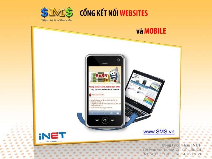 www.SMS.vn            Công ty cổ phần iNET129 Phan Văn Trường, Cầu Giấy, Hà NộiTel: 04 3793 1188   Fax: 04 3793 0979