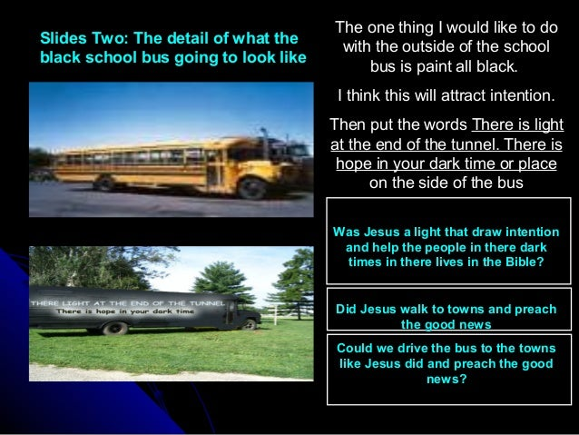Slides Two: The detail of what theSlides Two: The detail of what the black school bus going to look likeblack school bus g...