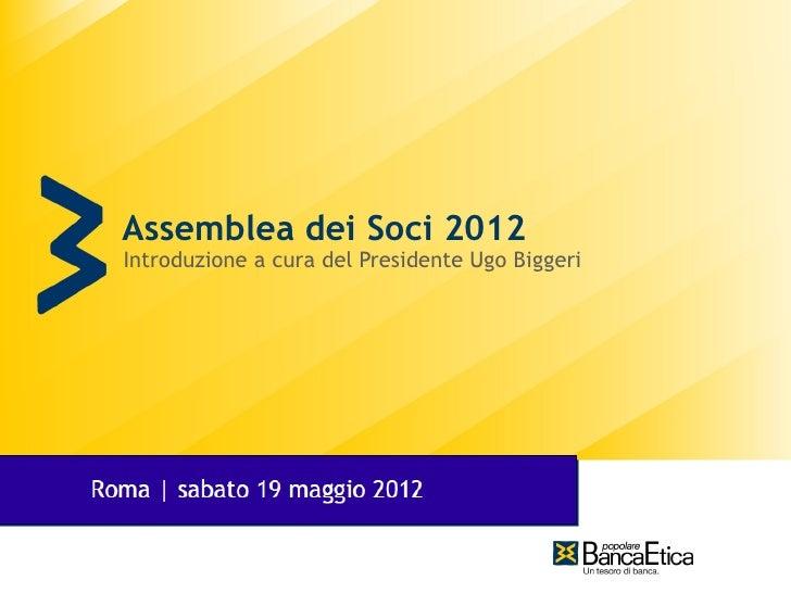 Assemblea dei Soci 2012Introduzione a cura del Presidente Ugo Biggerisabato 28 maggio 2011