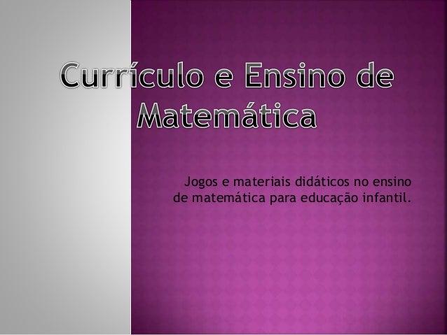 Jogos e materiais didáticos no ensino de matemática para educação infantil.