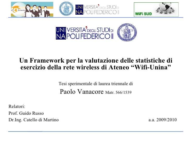 """Un Framework per la valutazione delle statistiche di esercizio della rete wireless di Ateneo """"Wifi-Unina"""" Tesi sperimental..."""