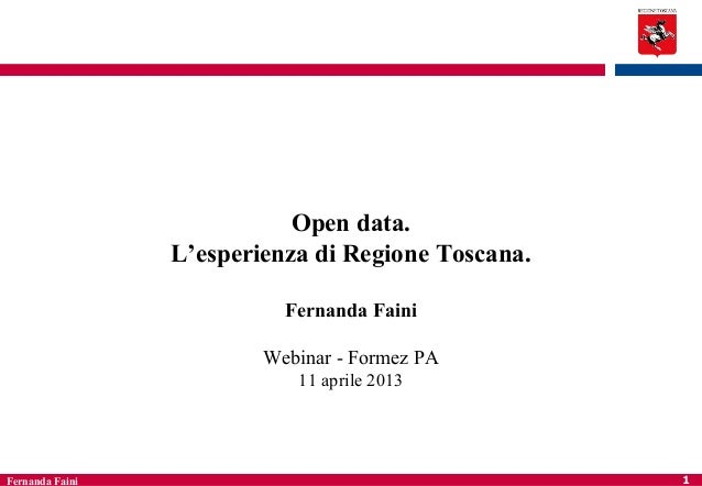 Open data.                 L'esperienza di Regione Toscana.                           Fernanda Faini                      ...
