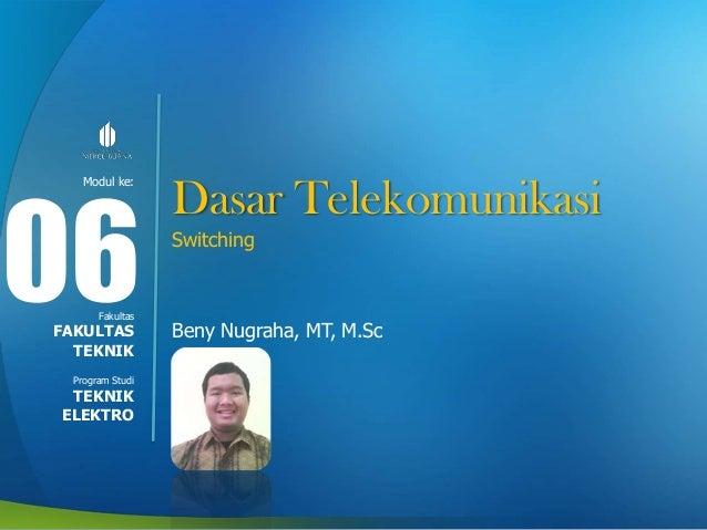 Modul ke: Fakultas Program Studi Dasar Telekomunikasi Switching Beny Nugraha, MT, M.Sc 06FAKULTAS TEKNIK TEKNIK ELEKTRO